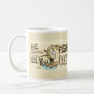 Be Careful what you fish for! Basic White Mug