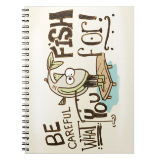 Be Careful what you fish for! Notebooks