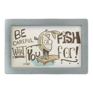 Be Careful what you fish for! Rectangular Belt Buckles