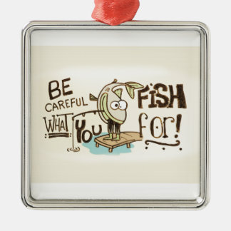 Be Careful what you fish for! Silver-Colored Square Decoration
