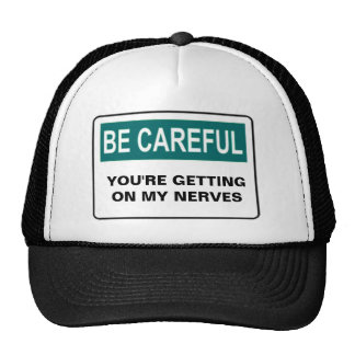 BE CAREFUL YOU'RE GETTING ON MY NERVES MESH HAT