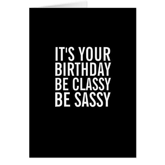 Be Classy, Be Sassy Funny Birthday Card
