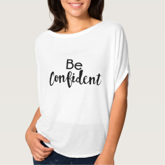 Be Confident T-Shirt