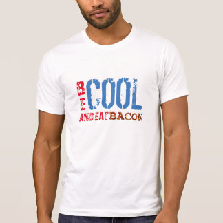 be cool and eat bacon lovers funny t-shirt design