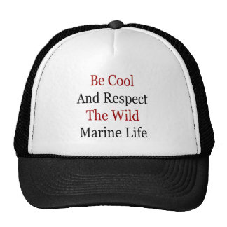 Be Cool And Respect The Wild Marine Life Hats