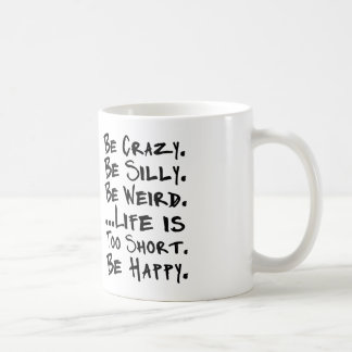 be crazy be silly be weird coffee mug