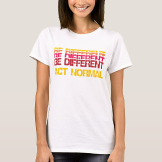 Be Different,Act Normal T-Shirt