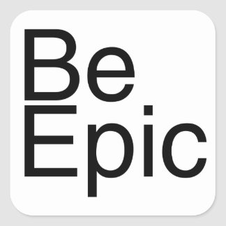 Be Epic Square Sticker