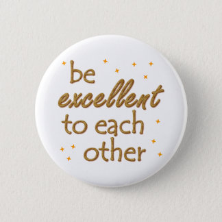 Be Excellent 6 Cm Round Badge