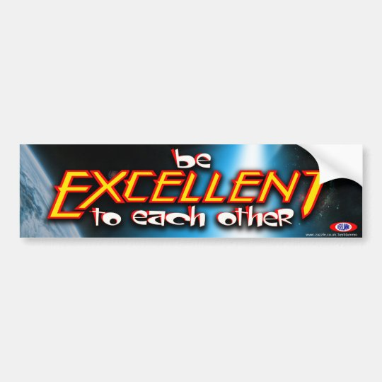 Be Excellent To Each Other Bumper Sticker