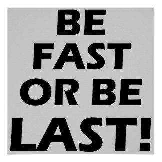 Be Fast Or Be Last Poster