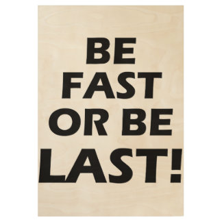 Be Fast Or Be Last Wood Poster