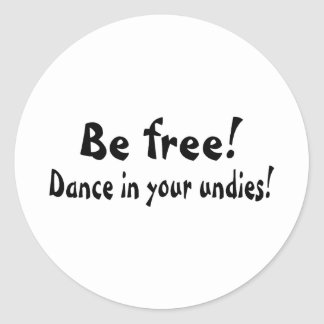 Be Free Dance In Your Undies Stickers