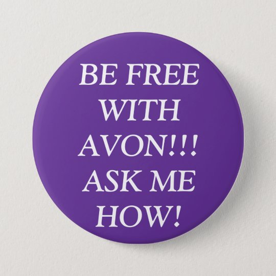 BE FREE WITH AVON!!! ASK ME HOW! 7.5 CM ROUND BADGE