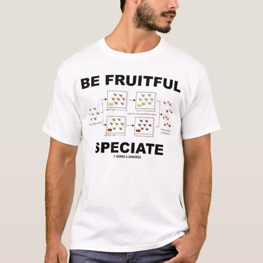 Be Fruitful Speciate (Biology Humour) T-Shirt