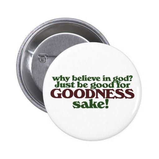 Be good for goodness sake 6 cm round badge
