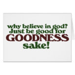 Be good for goodness sake greeting card