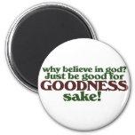 Be good for goodness sake magnet