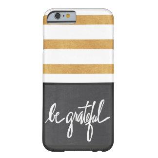 """Be Grateful"" iPhone 6/6s Case"
