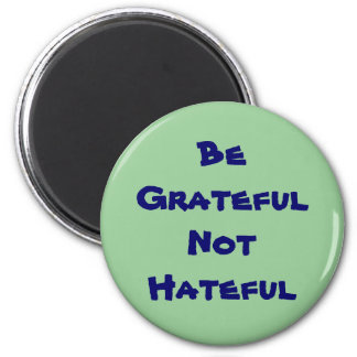 Be Grateful Not Hateful 6 Cm Round Magnet