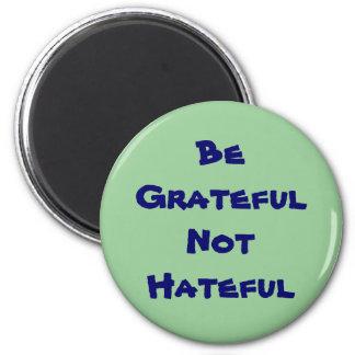 Be Grateful Not Hateful 6 Cm Round Magnet
