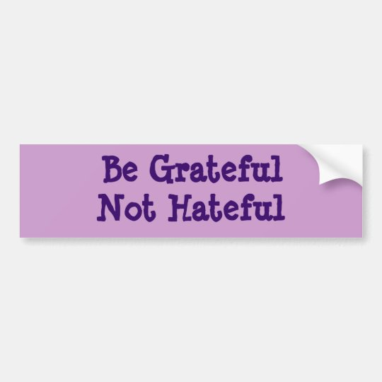 Be Grateful Not Hateful Bumper Sticker