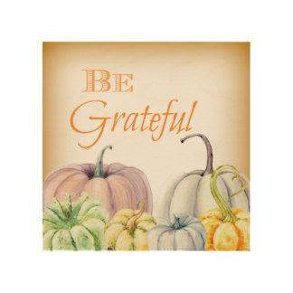 """""""Be Grateful"""" Watercolor Pumpkins in Fall Wood Prints"""