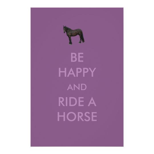 Be Happy And Ride A Horse Poster
