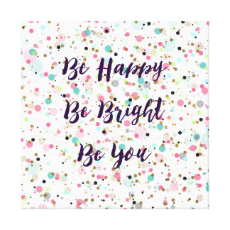 """""""Be Happy. Be Bright. Be You."""" quote  Pretty dots Canvas Print"""