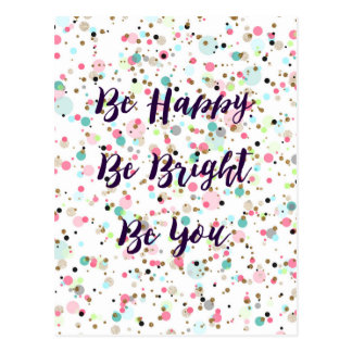 """Be Happy. Be Bright. Be You."" quote  Pretty dots Postcard"