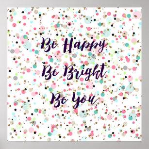 U201cBe Happy. Be Bright. Be You.u201d Quote Pretty Dots Poster · U201c