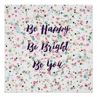 """Be Happy. Be Bright. Be You."" quote  Pretty dots Poster"