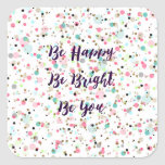 """Be Happy. Be Bright. Be You."" quote  Pretty dots Square Sticker"