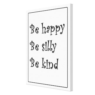 """Be happy, be silly, be kind"" Canvas Print"
