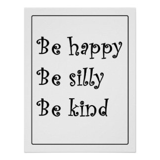 """""""Be happy, be silly, be kind"""" Poster"""