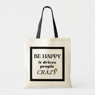 Be Happy.... It Drives People Crazy