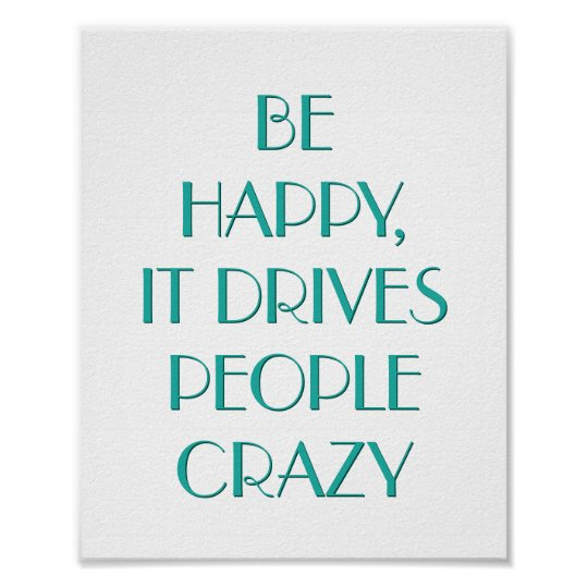 Be Happy It Drives People Motivational Wall Poster