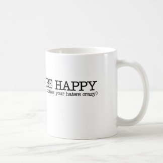 Be happy it drives your haters crazy basic white mug