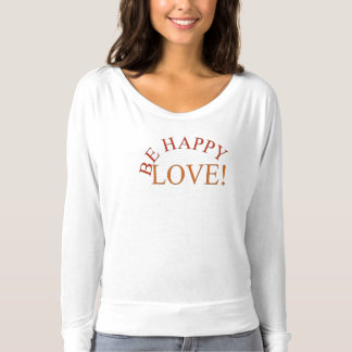Be happy -Love! T-Shirt