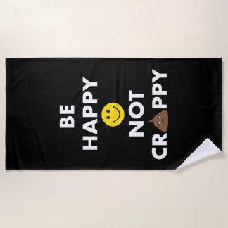 Be Happy Not Crappy Beach Towel