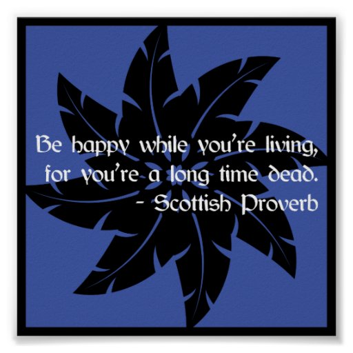 'Be happy' Scottish proverb poster