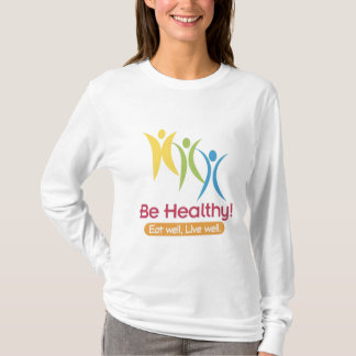 BE HEALTHY!!! T-Shirt