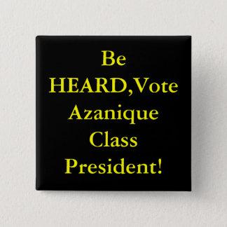 Be HEARD,Vote Azanique Class President! 15 Cm Square Badge