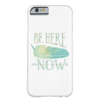 Be Here Now Barely There iPhone 6 Case