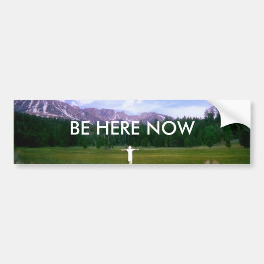 BE HERE NOW BUMPER STICKER