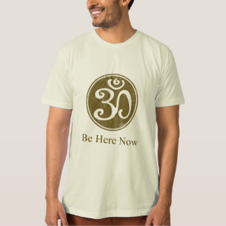 Be Here Now Shirt