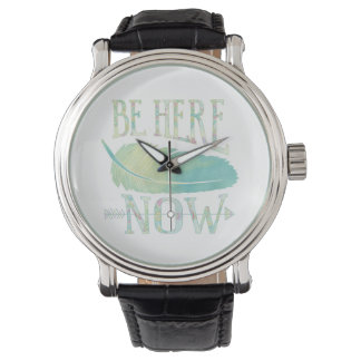 Be Here Now Wrist Watches