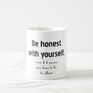 Be honest with yourself, inspirational quote Mug