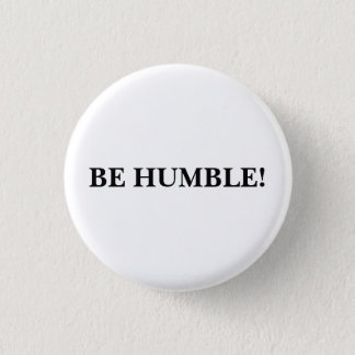 """""""Be Humble"""" Buttons"""