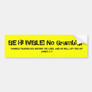 BE HUMBLE! No Gr... Car Bumper Sticker